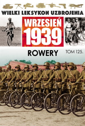 """""""Wielki leksykon uzbrojenia. Wrzesień 1939: Rowery"""", wyd. Edipresse"""